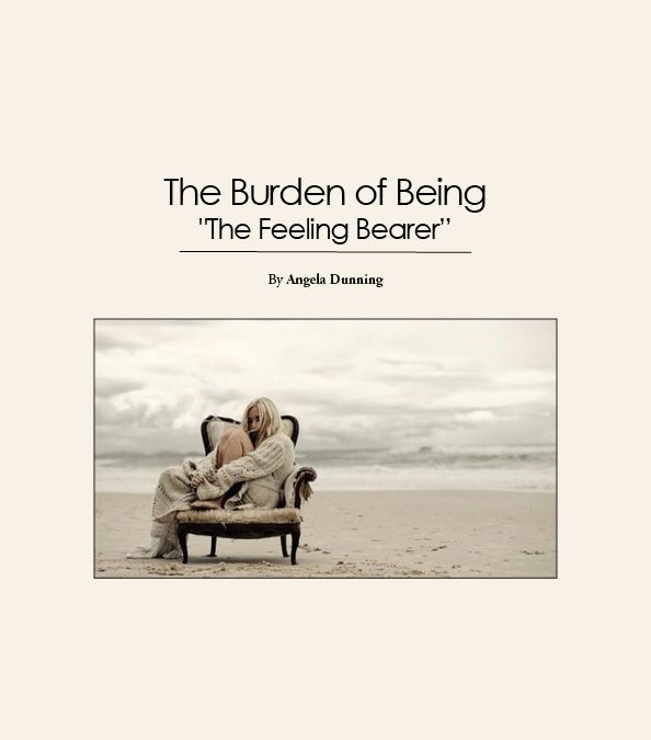 "The Burden of Being  ""The Feeling Bearer"""